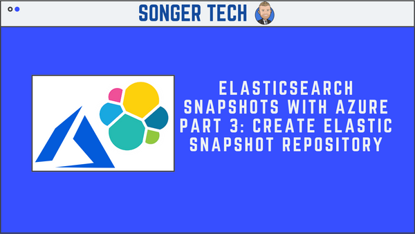 Elasticsearch Snapshots with Azure Part 3: Create Elastic Snapshot Repository