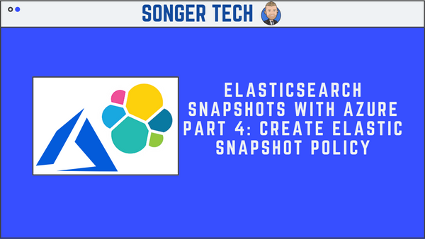 Elasticsearch Snapshots with Azure Part 4: Create Elastic Snapshot Policy
